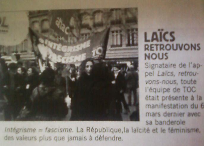 Signataire de l'appel « Laïcs, retrouvons-nous », toute « l'équipe de TOC était présente à la manifestation du 6 mars 2011 avec sa banderole Intégrisme = fascisme. »