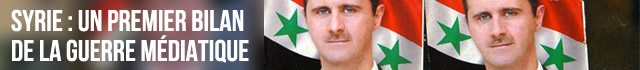 Syrie : un premier bilan de la guerre médiatique