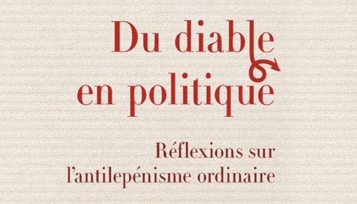Livre : « l'antilepénisme ordinaire » des politiques et des médias
