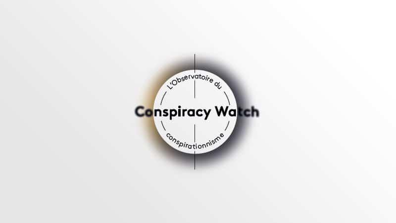 Conspiracy Watch : observatoire objectif du complotisme ou bras armé du gauchisme?