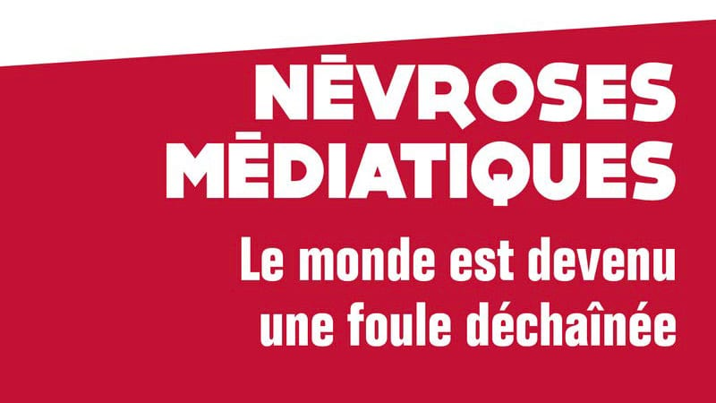Névroses médiatiques, par Gilles-William Goldnadel