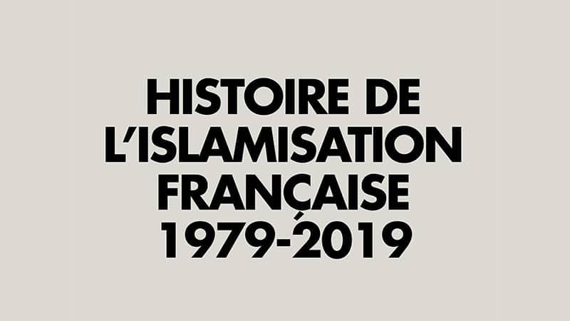 Histoire de l'islamisation française 1989–2019: chronique d'un aveuglement collectif et médiatique