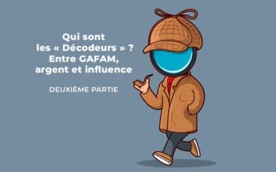 Qui sont les «Décodeurs»? Entre GAFAM, argent et influence. Deuxième partie